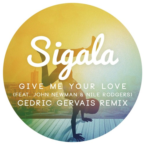 Sigala give me your love cedric gervais remix out now cedric